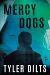 Mercy Dogs by Tyler Dilts