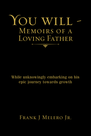 You Will - Memoirs of a Loving Father by Frank J. Melero Jr.