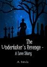 The Undertaker's Revenge- A Love Story