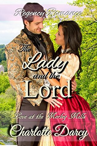 Regency Romance: The Lady and the Lord (Love at Morley Mills Book 2)