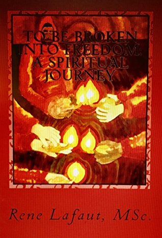 To Be Broken Into Freedom: A Spiritual Journey (Learning to Love Book 5)