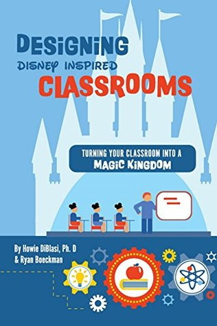 Designing Disney Inspired Classrooms: 200 Projects To Turn Your Classroom Into A K-12 Magic Kingdom
