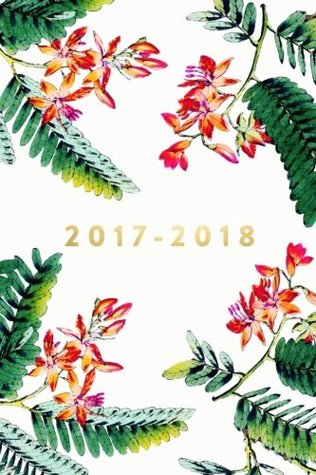 """Academic Planner 2017 - 2018: Monthly & Weekly, Floral and Ferns, August 2017 - July 2018, 6"""" x 9"""", College, University or High School Student Planner"""