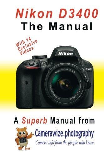 Nikon D3400 The Manual: The Superb Nikon D3400 DSLR Camera Manual