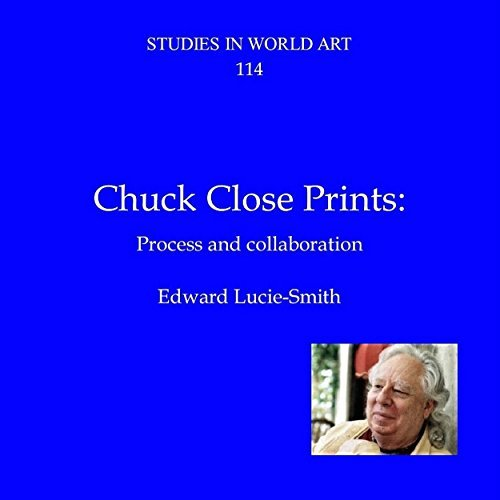 CHUCK CLOSE PRINTS:: PROCESS AND COLLABORATION (Studies in World Art Book 114)