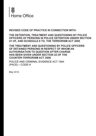 Police and Criminal Evidence Act 1984: code H: revised code of practice in connection with, the detention, treatment and questioning by police ... section 22 of the Counter-Terrorism Act 2008