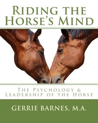 Riding the Horse's Mind: The Psychology & Leadership of the Horse