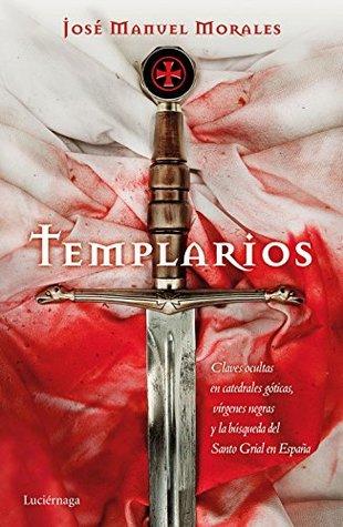 Templarios: Claves ocultas en catedrales góticas, vírgenes negras y la búsqueda del Santo Grial en España