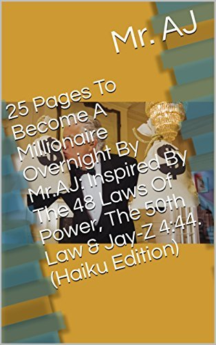 25 Pages To Become A Millionaire Overnight By Mr.AJ : Inspired By The 48 Laws Of Power, The 50th Law & Jay-Z 4:44.