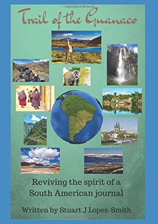 Trail of the Guanaco: Reviving the spirit of a South American journal