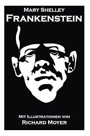 Frankenstein: Mit den Illustrationen von Richard Moyer