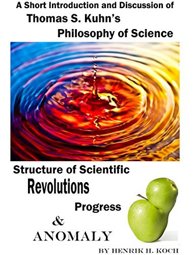 A Short Introduction and Discussion - Thomas S. Kuhn's Philosophy of Science, Structure of Scientific Revolutions, Progress and Anomaly