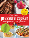 The Best Pressure Cooker Recipes on the Planet: 200 Triple-Tested, Family-Approved, Fast  Easy Recipes