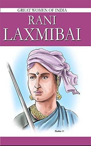 Rani Laxmibai: Great Woman Of India