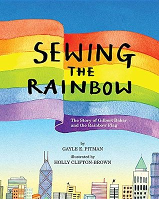 Sewing the Rainbow: The Story of Gilbert Baker and the Rainbow Flag