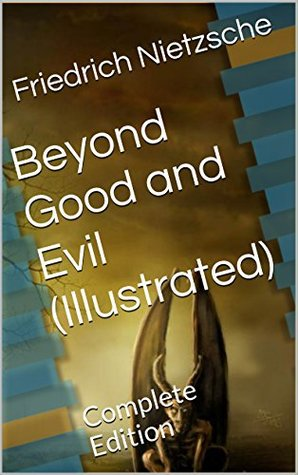 Beyond Good and Evil (Illustrated): Complete Edition
