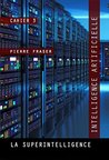 Intelligence artificielle : la superintelligence: Cahier 3