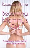 Becoming Mommy's Girl: A sensually erotic tale of taboo feminisation