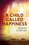 A Child Called Happiness by Stephan Collishaw