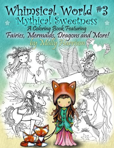 Whimsical World #3 Coloring Book - Mythical Sweetness: Fairies, Mermaids, Dragons and More!