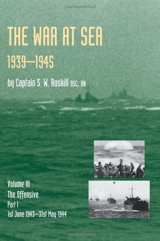 WAR AT SEA 1939-45: Volume III Part I The Offensive 1st June 1943-31 May 1944 OFFICIAL HISTORY OF THE SECOND WORLD WAR: v. III,Pt. I (HISTORY OF THE SECOND ... MILITARY SERIES: OFFICIAL CAMPAIGN HISTORY)