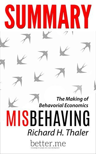 Summary of Misbehaving: The Making of Behavioral Economics by Richard Thaler with In-depth Analysis and Information