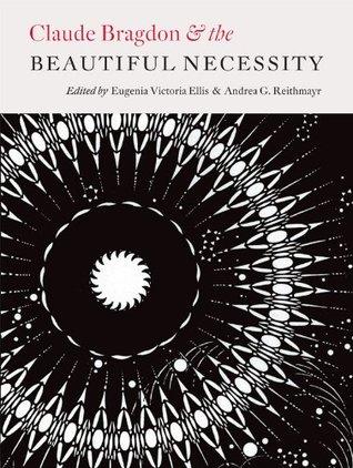 Claude Bragdon & the Beautiful Necessity