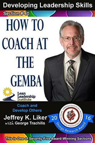 Developing Leadership Skills 40: How to Coach at the Gemba Module 5 Section 5