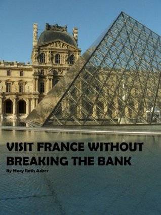 Visit France Without Breaking the Bank: Tips for Saving Money While Traveling in France