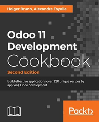Odoo 11 Development Cookbook: Over 120 unique recipes to build effective enterprise and business applications