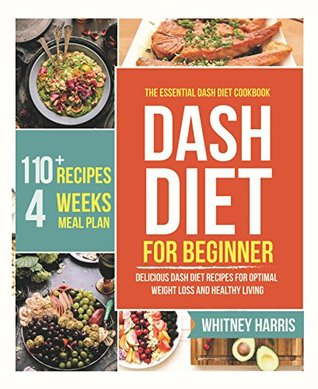 DASH Diet: The Essential Dash Diet Cookbook for Beginners – Delicious Dash Diet Recipes for Optimal Weight Loss and Healthy Living