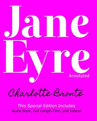 Jane Eyre (Annotated): Special Edition: Includes Audio Book, Full Length Film, and Videos (The Bronte Collection Book 1)