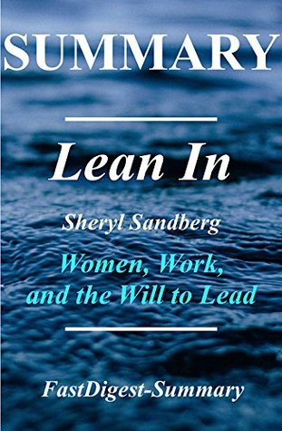 Summary | Lean In: Sheryl Sandberg - Women, Work and the Will to Lead (Lean In: Women, Work and the Will to Lead - Book, Audible, Paperback, Hardcover, Audiobook,Summary Book 1)