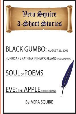 Vera Squire 3 Short Stories: Black Gumbo: August 29,2005 Hurricane Katrina in New Orleans (Poetic Speaking) Soul of Poems Eve: the Apple