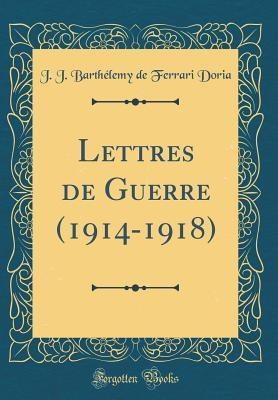 Lettres de Guerre (1914-1918) (Classic Reprint)