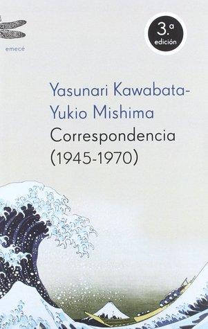 Yasunari Kawabata -Yukio Mishima Correspondencia (1945-1970)