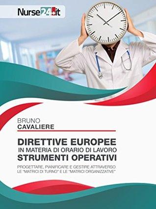 """Direttive europee in materia di orario di lavoro strumenti operativi: Progettare, pianificare e gestire attraverso le """"matrici di turno"""" e le """"matrici organizzative"""""""