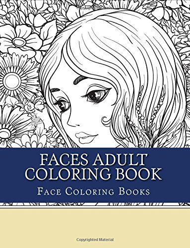 Faces Adult Coloring Book: Large One Sided Stress Relieving, Relaxing Faces Coloring Book For Grownups, Women, Men & Youths. Easy Faces Designs & ... (Beautiful Faces Coloring designs Vol 3)
