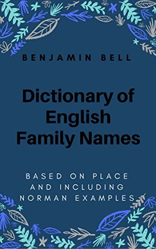 DICTIONARY OF ENGLISH FAMILY NAMES: Based On Place And Including Norman Examples