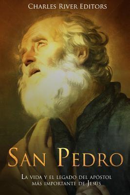 San Pedro: La Vida y El Legado del Apostol Mas Importante de Jesus por Charles River Editors, Gustavo Vázquez Lozano