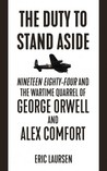 The Duty to Stand Aside: Nineteen Eighty-Four and the Wartime Quarrel of George Orwell and Alex Comfort