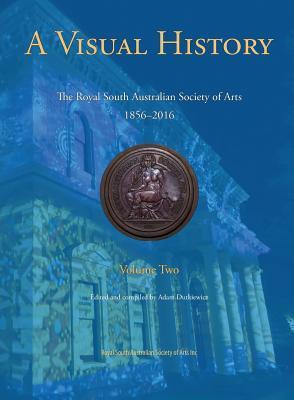 A Visual History: The Royal South Australian Society of Arts, 1856-2016, Volume Two