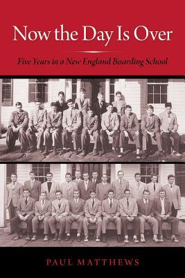 Now the Day Is Over: Five Years in a New England Boarding School