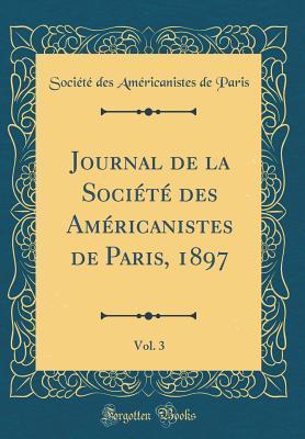 Journal de la Societe Des Americanistes de Paris, 1897, Vol. 3 (Classic Reprint) par Societe Des Americanistes De Paris
