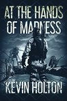 At the Hands of Madness by Kevin Holton