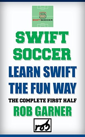 swift-soccer-learn-swift-the-fun-way-the-complete-first-half