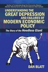 Understanding the Great Depression and Failures of Modern Eco... by Dan Blatt
