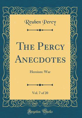 The Percy Anecdotes, Vol. 7 of 20: Heroism: War
