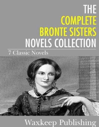 The Complete Bronte Sister Novels Collection (7 Classic Novels)