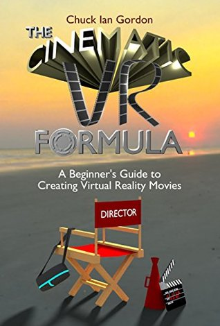 The Cinematic VR Formula: A Beginner's Guide to Creating Virtual Reality Movies